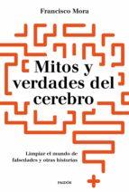 mitos y verdades del cerebro (ebook)-francisco mora-9788449335198