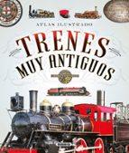 atlas ilustrado de trenes muy antiguos andrea fonseca joaquin arana 9788467745498