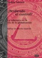 ¿perdiendo el control?: la soberania en la era de la globalizacio n-saskia sassen-9788472901698