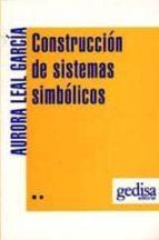 construccion de sistemas simbolicos: la lengua escrita como...-aurora leal garcia-9788474322798