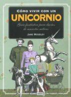 como vivir con un unicornio: guia fantastica para dueños de masco tas miticas jane moseley 9788475566498