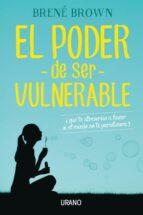 el poder de ser vulnerable: ¿que te atreverias a hacer si el miedo no te paralizara? brene brown 9788479539498