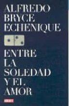 entre la soledad y el amor-alfredo bryce echenique-9788483066898