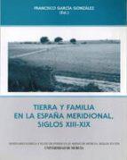 tierra y familia en la españa meridional, siglos xiii xix francisco garcia gonzalez 9788483710098