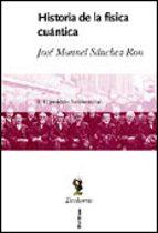 historia de la fisica cuantica: el periodo fundacional (1860 1926 ) (vol. i) jose manuel sanchez ron 9788484322498