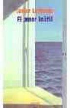 el amor inutil-javier lasheras-9788484338598