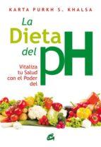 la dieta del ph: vitaliza tu salud con el poder del ph karta purkh s. khalsa 9788484453598