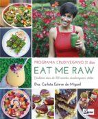 eat me raw: programa crudivegano 21 dias: contiene mas de 100 recetas crudiveganas detox 9788484455998
