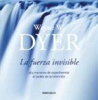 la fuerza invisible wayne w. dyer 9788484503798
