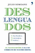 deslenguados: el nuevo español y el uso correcto del castellano julio somoano 9788484609698