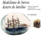 modelismo de barcos dentro de botellas: construya su propio model o a escala de un barco legendario dentro de una botella-f. r. berchem-9788487756498