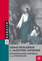 como descubrir al maestro interior: interpretacion esoterica de l os evangelios 9788489897298