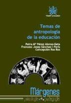 temas de antropologia de la educacion petra mª perez alonso geta francesc josep sanchez i peris 9788490040898