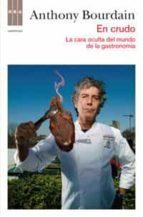 en crudo: la cara oculta del mundo de la gastronomia-anthony bourdain-9788490062098