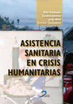 asistencia sanitaria en crisis humanitarias pilar estebanez carolina jimenez jorge alvar 9788490520598