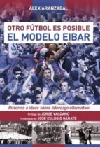 el modelo del eibar: otro futbol es posible alex aranzabal 9788490603598