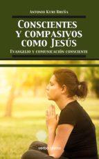 conscientes y compasivos como jesús (ebook)-antonio kuri breña romero de terreros-9788490733998