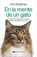 en la mente de un gato: nuevas respuestas de la ciencia sobre como piensa su gato john bradshaw 9788491873198