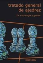 tratado general de ajedrez: estrategia superior (vol. 4)-roberto grau-9788492361298