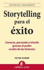storytelling para el exito: conecta, persuade y triunfa gracias a l poder oculto de las historias peter guber 9788492452798