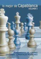 lo mejor de capablanca (vol. i): fundamentos de ajedrez. leccione s elementales de ajedrez jose raul capablanca 9788492517398