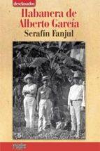 El libro de Habanera de albaerto garcia autor SERAFIN FANJUL TXT!