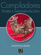 compiladores: teoria e implementacion-jacinto ruiz catalan-9788493700898