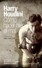 El libro de Como hacer bien el mal autor HARRY HOUDINI EPUB!