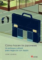 como hacen los japoneses: un enfoque cultural para negociar con j apon javier landeras savadíe 9788494192098