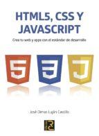 html 5, css y javascript: crea tu web y apps con el estandar de desarrollo jose dimas lujan castillo 9788494345098