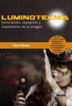 luminotecnia: iluminacion, captacion y tratamiento de la imagen-paco rosso-9788494568398
