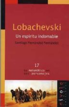 lobachevski: un espiritu indomable-santiago fernandez fernandez-9788495599698