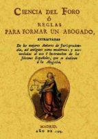 ciencia del foro o reglas para formar un abogado (ed. facsimil de la ed. de madrid, 1794) 9788495636898