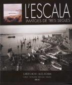 l escala: imatges de tres segles-lluis roura-9788495946898