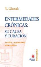 enfermedades cronicas: su causa y curacion (analisis y tratamient o homeopatico)-n. ghatak-9788496079298