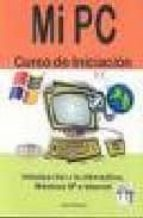 mi pc: curso de iniciacion. introduccion a la informatica, window s xp e internet-jaime blanco-9788496097698