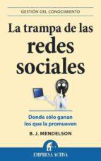 la trampa de las redes sociales-b.j. mendelson-9788496627598