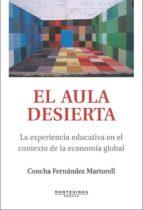 el aula desierta: la experiencia educativa en el contexto de la e conomia global (montesinos) concha fernandez martorell 9788496831698