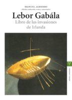 lebor gabala: libro de las invasiones de irlanda manuel alberro 9788497043298