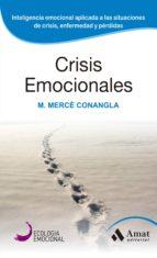 crisis emocionales (ed. 2014): la inteligencia emocional aplicada a situaciones limite (2ª ed.) merce conangla i marin 9788497357098