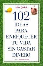 (pe) 102 ideas para enriquecer tu vida sin gastar dinero alex quick 9788497545198