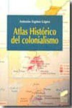 atlas historico del colonialismo-antonio espino lopez-9788497566698