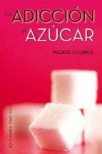 la adiccion al azucar ingrid solbrig 9788497778398