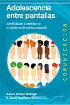 adolescencia entre pantallas: identidades juveniles en el sistema de comunicacion-javier callejo gallego-jesus gutierrez brito-9788497846998