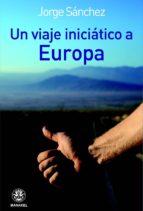 un viaje iniciatico a europa-jorge sanchez-9788498271898