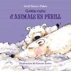 contes curts d animals en perill-jordi sierra i fabra-9788499067698