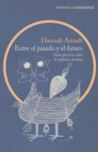 entre el pasado y el futuro: ocho ejercicios sobre la reflexion politica-hannah arendt-9788499424798