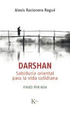 darshan: sabiduria oriental para la vida cotidiana. viajes por asia alexis racionero rague 9788499885698