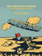 the aeroplane express or, the boy aeronaut's grit (ebook)-9788826402598