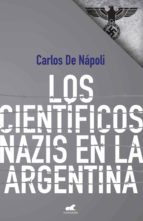 cientificos nazis en argentina (ebook) carlos de napoli 9789501508598